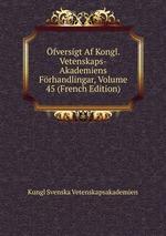 fversigt Af Kongl. Vetenskaps-Akademiens Frhandlingar, Volume 45 (French Edition)