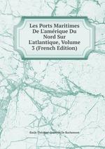 Les Ports Maritimes De L`amrique Du Nord Sur L`atlantique, Volume 3 (French Edition)