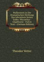 Wallenstein in Der Dramatischen Dichtung Des Jahrzehnts Seines Todes: Micraelius - Glapthorne - Fulvio Testi - (German Edition)