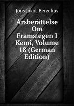 rsberttelse Om Framstegen I Kemi, Volume 18 (German Edition)