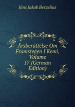 rsberttelse Om Framstegen I Kemi, Volume 17 (German Edition)