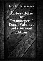rsberttelse Om Framstegen I Kemi, Volumes 3-4 (German Edition)
