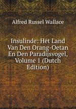 Insulinde: Het Land Van Den Orang-Oetan En Den Paradijsvogel, Volume 1 (Dutch Edition)