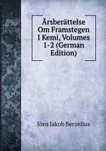 rsberttelse Om Framstegen I Kemi, Volumes 1-2 (German Edition)