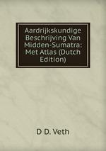 Aardrijkskundige Beschrijving Van Midden-Sumatra: Met Atlas (Dutch Edition)