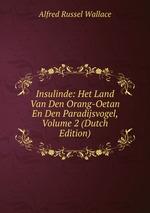Insulinde: Het Land Van Den Orang-Oetan En Den Paradijsvogel, Volume 2 (Dutch Edition)