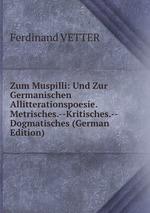Zum Muspilli: Und Zur Germanischen Allitterationspoesie. Metrisches.--Kritisches.--Dogmatisches (German Edition)