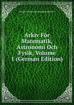 Arkiv Fr Matematik, Astronomi Och Fysik, Volume 1 (German Edition)