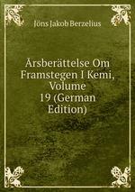 rsberttelse Om Framstegen I Kemi, Volume 19 (German Edition)