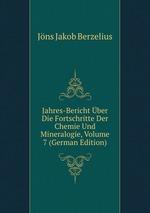 Jahres-Bericht ber Die Fortschritte Der Chemie Und Mineralogie, Volume 7 (German Edition)