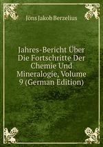 Jahres-Bericht ber Die Fortschritte Der Chemie Und Mineralogie, Volume 9 (German Edition)