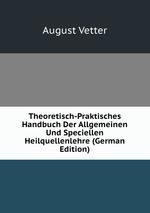Theoretisch-Praktisches Handbuch Der Allgemeinen Und Speciellen Heilquellenlehre (German Edition)
