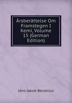 rsberttelse Om Framstegen I Kemi, Volume 15 (German Edition)