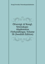 fversigt Af Kongl. Vetenskaps-Akademiens Frhandlingar, Volume 58 (Swedish Edition)