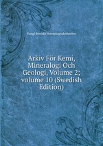 Arkiv Fr Kemi, Mineralogi Och Geologi, Volume 2; volume 10 (Swedish Edition)