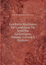Les Ports Maritimes De L`amrique Du Nord Sur L`atlantique, Volume 1 (French Edition)