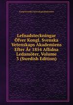 Lefnadsteckningar fver Kongl. Svenska Vetenskaps Akademiens Efter r 1854 Aflidna Ledamter, Volume 3 (Swedish Edition)