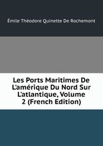 Les Ports Maritimes De L`amrique Du Nord Sur L`atlantique, Volume 2 (French Edition)