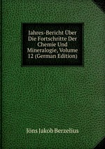 Jahres-Bericht ber Die Fortschritte Der Chemie Und Mineralogie, Volume 12 (German Edition)