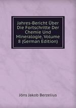 Jahres-Bericht ber Die Fortschritte Der Chemie Und Mineralogie, Volume 8 (German Edition)