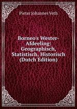 Borneo`s Wester-Afdeeling: Geographisch, Statistisch, Historisch (Dutch Edition)