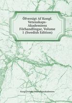 fversigt Af Kongl. Vetenskaps-Akademiens Frhandlingar, Volume 1 (Swedish Edition)