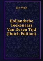 Hollandsche Teekenaars Van Dezen Tijd (Dutch Edition)