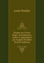 tudes sur Victor Hugo. Introduction, notes et appendices par Eugne Veuillot (French Edition)