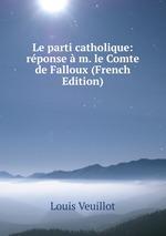 Le parti catholique: rponse m. le Comte de Falloux (French Edition)