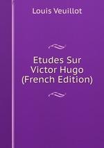 Etudes Sur Victor Hugo (French Edition)