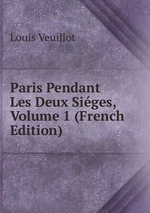 Paris Pendant Les Deux Siges, Volume 1 (French Edition)