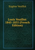 Louis Veuillot: 1845-1855 (French Edition)