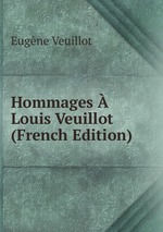 Hommages Louis Veuillot (French Edition)