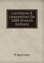 L`artillerie L`exposition De 1889 (French Edition)
