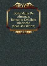 Doa Mara De Almanza: Romance Del Siglo Dieciocho (Spanish Edition)