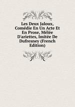 Les Deux Jaloux, Comdie En Un Acte Et En Prose, Mle D`ariettes, Imite De Dufresney (French Edition)