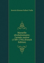 Marseille rvolutionnaire; l`arme-nation (1789-1793) (French Edition)