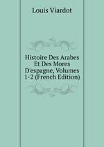Histoire Des Arabes Et Des Mores D`espagne, Volumes 1-2 (French Edition)