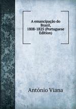 A emancipao do Brazil, 1808-1825 (Portuguese Edition)