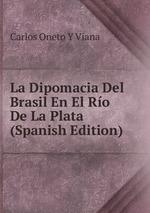 La Dipomacia Del Brasil En El Ro De La Plata (Spanish Edition)