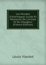 Les Muses D`allemagne, Guide Et Memento De L`artiste Et Du Voyageur (French Edition)