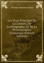 Les Vrais Principes De La Lecture, De L`orthographe, Et De La Prononciation Franoises (French Edition)