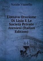 L`ottava Orazione Di Lisia E Le Societ Private Ateniesi (Italian Edition)