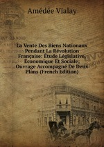 La Vente Des Biens Nationaux Pendant La Rvolution Franaise. tude Lgislative, conomique Et Sociale. Ouvrage Accompagn De Deux Plans