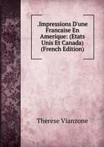 .Impressions D`une Francaise En Amerique: (Etats Unis Et Canada) (French Edition)