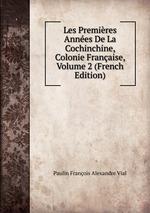 Les Premires Annes De La Cochinchine, Colonie Franaise, Volume 2 (French Edition)