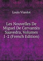 Les Nouvelles De Miguel De Cervants Saavedra, Volumes 1-2 (French Edition)