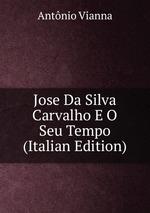 Jose Da Silva Carvalho E O Seu Tempo (Italian Edition)