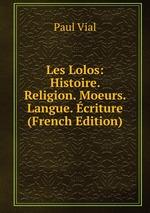 Les Lolos: Histoire. Religion. Moeurs. Langue. criture (French Edition)