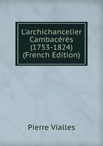 L`archichancelier Cambacrs (1753-1824) (French Edition)